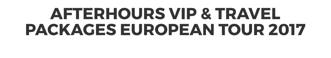 afterhours VIP package Europa